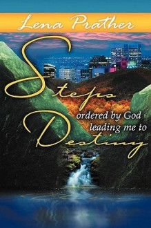 Steps Ordered by God: Leading Me to Destiny - Lena Mae Prather