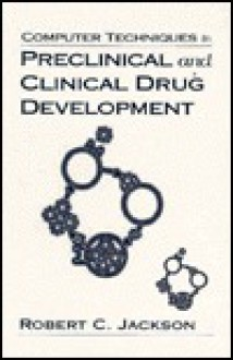 Computer Techniques in Preclinical and Clinical Drug Development - Robert C. Jackson