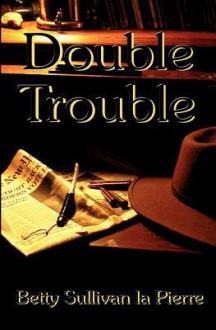 Double Trouble - Betty Sullivan La Pierre