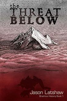 The Threat Below (Brathius History Book 1) - Jason Latshaw
