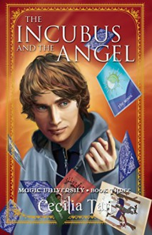 The Incubus and the Angel: Magic University Book Three - Cecilia Tan