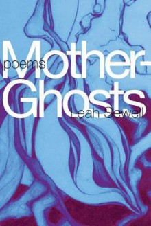 Mother-Ghosts - Leah Sewell