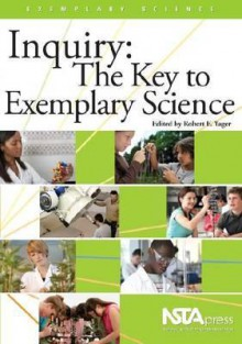 Inquiry: The Key to Exemplary Science - Robert Eugene Yager