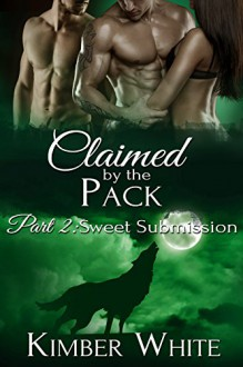 Sweet Submission: Claimed by the Pack - Part Two - Kimber White