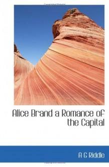Alice Brand a Romance of the Capital - A G Riddle