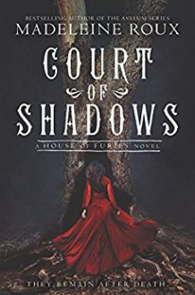 Court of Shadows (House of Furies) - Madeleine Roux