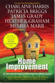 Home Improvement: Undead Edition - Simon R. Green,Heather Graham,James Grady,Charlaine Harris,S.J. Rozan,Rochelle Krich,Toni L.P. Kelner,E.E. Knight,Victor Gischler,Stacia Kane,Melissa Marr,Suzanne McLeod,Seanan McGuire,Patricia Briggs