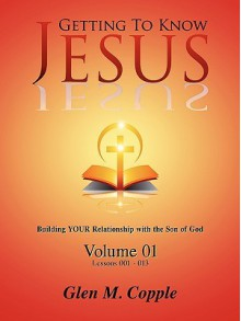 Getting to Know Jesus: Volume One - Glen Copple