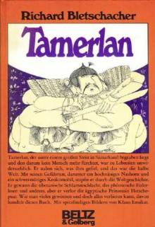 Tamerlan: Tiran von Samarkand und Babylon, seine bescheidene Anfänge, seine ungeheure Karriere und sein schlimmes Ende fast wahrheitsgetreu berichtet - Richard Bletschacher, Klaus Ensikat