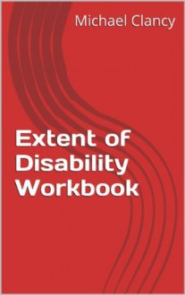 Extent of Disability Workbook - Michael Clancy