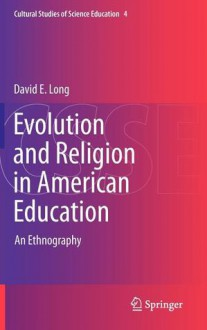 Evolution And Religion In American Education: An Ethnography (Cultural Studies Of Science Education) - David E. Long