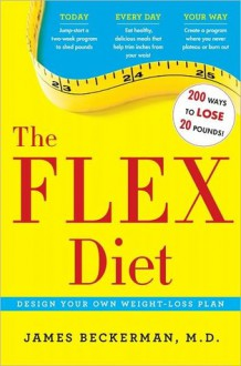 The Flex Diet: Design-Your-Own Weight Loss Plan - James Beckerman