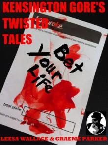 Kensington Gore's Twisted Tales - Bet Your Life - Kensington Gore, Graeme Parker, Leesa Wallace