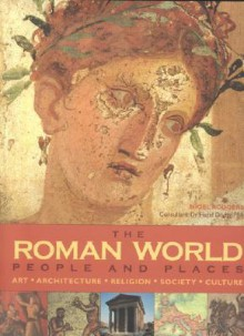 The Roman World: People And Places: Art, Architecture, Religion, Society And Culture - Nigel Rodgers
