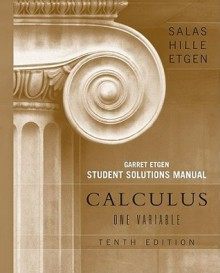 Calculus, Student Solutions Manual (Chapters 1 - 12): One Variable - Satunino L. Salas, Einar Hille, Garret J. Etgen