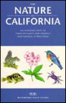 The Nature of California: An Introduction to Common Plants and Animals and Natural Attractions (Field Guides Series) - Raymond Leung