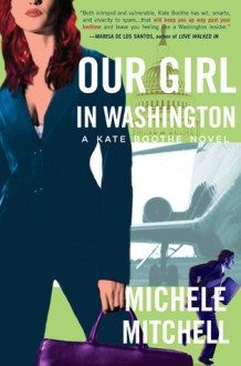 Our Girl in Washington: A Kate Boothe Novel - Michele Mitchell