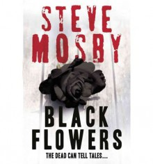 [(Black Flowers)] [Author: Steve Mosby] published on (April, 2011) - Steve Mosby