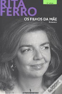 Os Filhos da Mãe - Rita Ferro