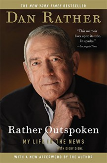 Rather Outspoken: My Life in the News - Dan Rather, Digby Diehl