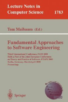 Fundamental Approaches to Software Engineering: Third International Conference, Fase 2000 Held as Part of the Joint European Conference on Theory and Practice of Software, Etaps 2000 Berlin, Germany, March 25 - April 2, 2000 Proceedings - Thomas S.E. Maibaum