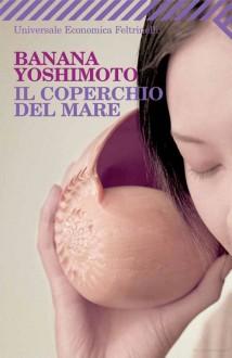 Il Coperchio del Mare - Banana Yoshimoto