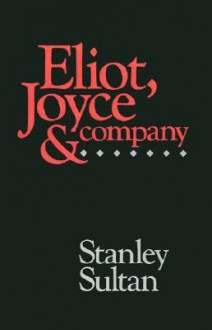Eliot, Joyce and Company - Stanley Sultan