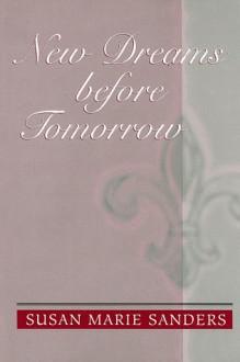 New Dreams Before Tommorow - Susan Marie Sanders