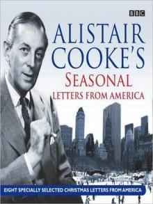 Alistair Cooke's Seasonal Letters from America - Alistair Cooke, Justin Webb