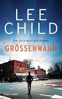 Größenwahn: Ein Jack-Reacher-Roman (Jack Reacher 1) - Lee Child, Marie Rahn