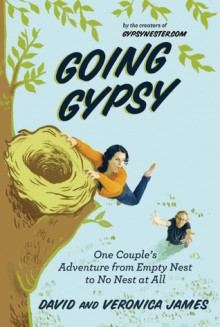 Going Gypsy: One Couple's Adventure from Empty Nest to No Nest at All - Veronica James