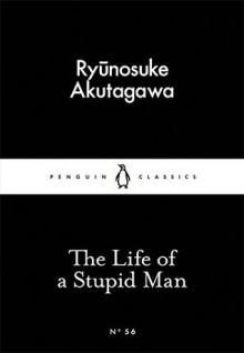 The Life of a Stupid Man (Little Black Classics 56) - Ryūnosuke Akutagawa