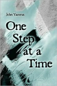 One Step at a Time - John Yamrus