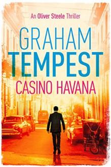 Casino Havana: An Oliver Steele Thriller - Graham Tempest