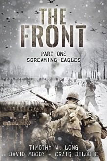 Screaming Eagles (The Front, Book 1) - Timothy W Long, David Moody, Craig DiLouie