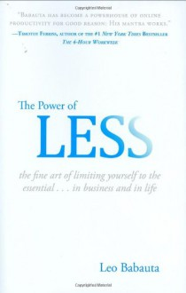 The Power Of Less: The Fine Art of Limiting Yourself to the Essential - Leo Babauta