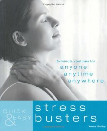 Quick & Easy Stress Busters: 5-Minute Routines for Anyone, Anytime, Anywhere - Anna Selby
