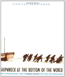 Shipwreck at the Bottom of the World: The Extraordinary True Story of Shackleton and the Endurance - Jennifer Armstrong