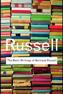 The Basic Writings of Bertrand Russell. - Bertrand Russell
