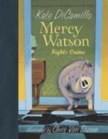 Mercy Watson Fights Crime - Kate DiCamillo, Chris Van Dusen