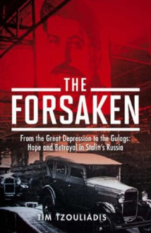 The Forsaken: From The Great Depression To The Gulags: Hope And Betrayal In Stalin's Russia - Tim Tzouliadis