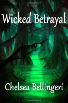 Wicked Betrayal - Chelsea Bellingeri