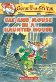 Cat and Mouse in a Haunted House - Geronimo Stilton, Matt Wolf, Larry Keys, Elisabetta Dami