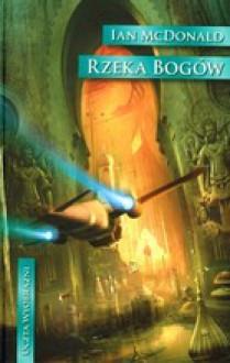 Rzeka bogów - Ian McDonald, Wojciech Próchniewicz