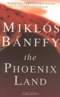 The Phoenix Land - Miklós Bánffy, Miklós Bánffy, Miklss Banffy