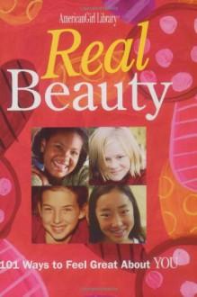 Real Beauty: 101 Ways to Feel Great About You - Therese Kauchak, Carol Yoshizumi