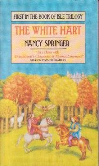 The White Hart [First in the Book of Isle Trilogy] - NANCY SPRINGER