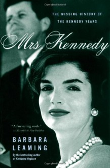 Mrs. Kennedy: The Missing History of the Kennedy Years - Barbara Leaming
