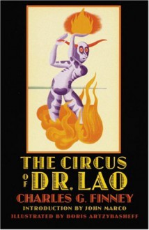 The Circus of Dr. Lao - John Marco,Boris Artzybasheff,Charles G Finney