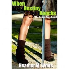 When Destiny Knocks (Destiny Saga, #1) - Heather M. White